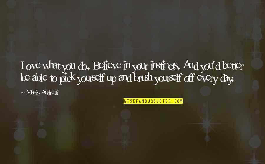 Love Pick Up Quotes By Mario Andretti: Love what you do. Believe in your instincts.