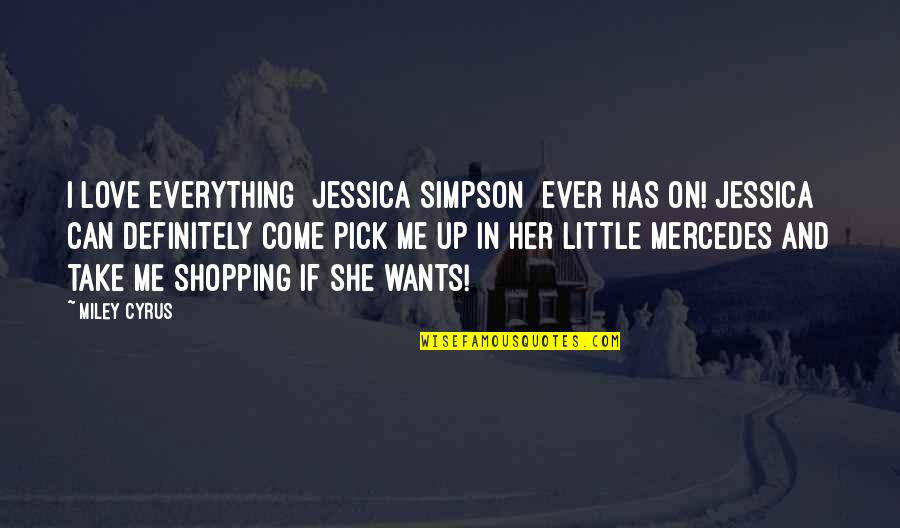 Love Pick Up Quotes By Miley Cyrus: I love everything [Jessica Simpson] ever has on!