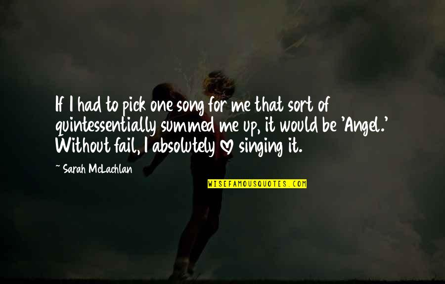 Love Pick Up Quotes By Sarah McLachlan: If I had to pick one song for