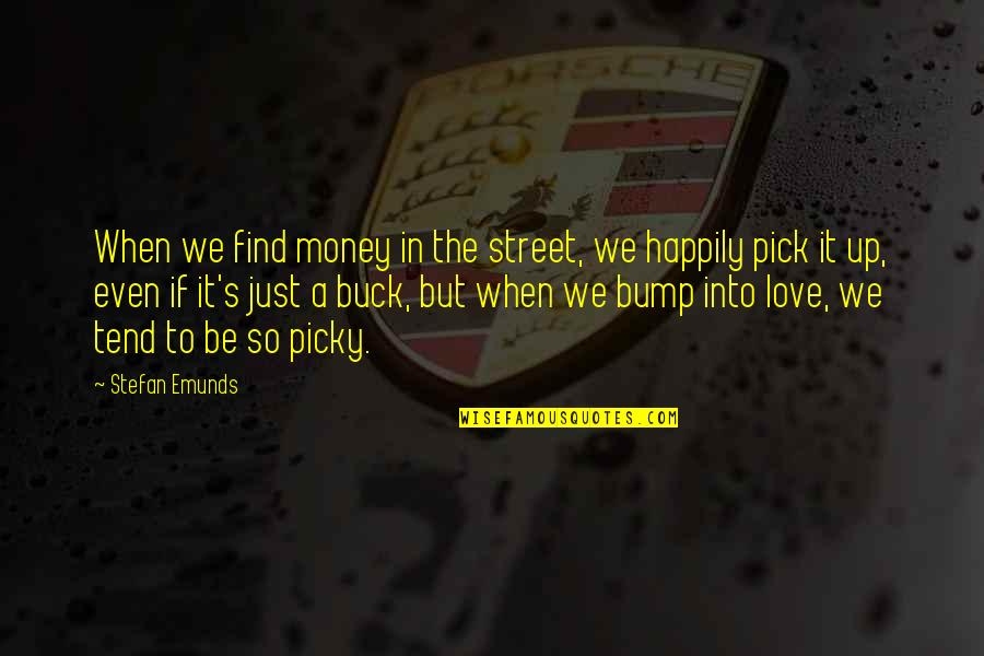 Love Pick Up Quotes By Stefan Emunds: When we find money in the street, we
