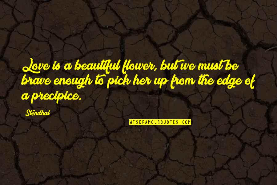 Love Pick Up Quotes By Stendhal: Love is a beautiful flower, but we must
