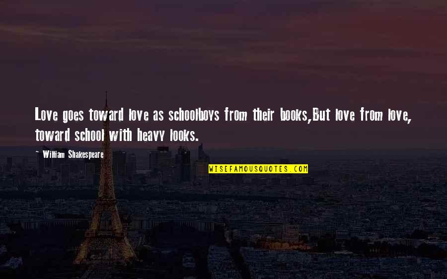 Love Pick Up Quotes By William Shakespeare: Love goes toward love as schoolboys from their