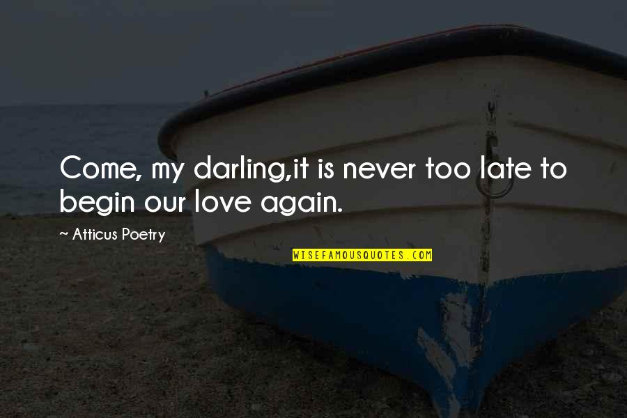 Love Poems Love Quotes By Atticus Poetry: Come, my darling,it is never too late to