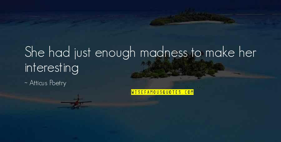 Love Poems Love Quotes By Atticus Poetry: She had just enough madness to make her