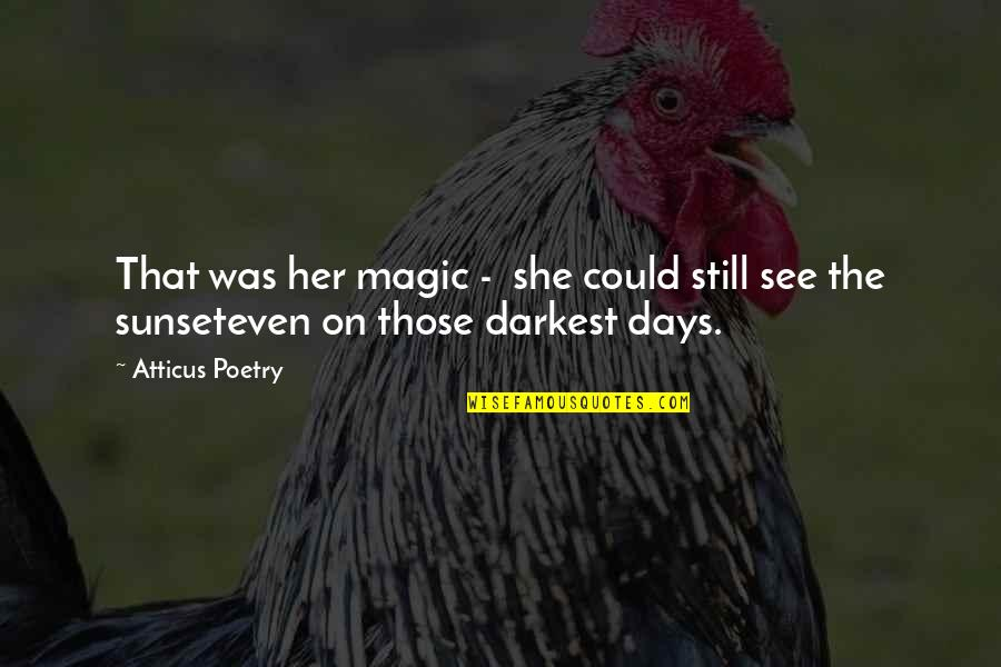 Love Poems Love Quotes By Atticus Poetry: That was her magic - she could still
