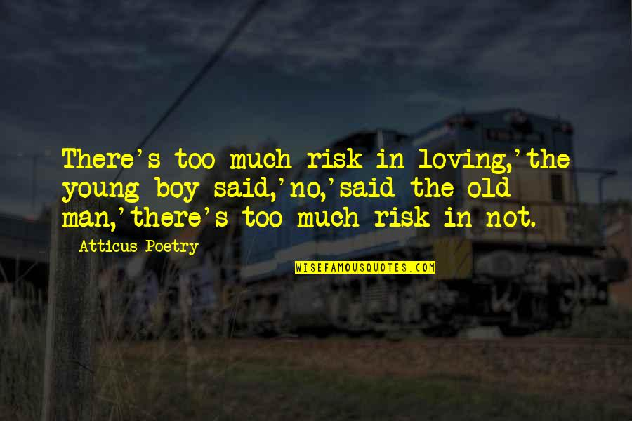 Love Poems Love Quotes By Atticus Poetry: There's too much risk in loving,'the young boy