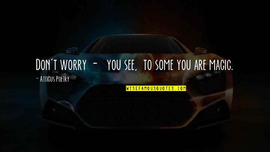 Love Poems Love Quotes By Atticus Poetry: Don't worry - you see, to some you