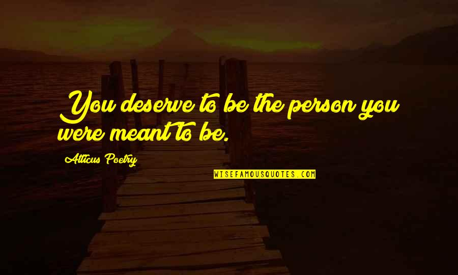 Love Poems Love Quotes By Atticus Poetry: You deserve to be the person you were
