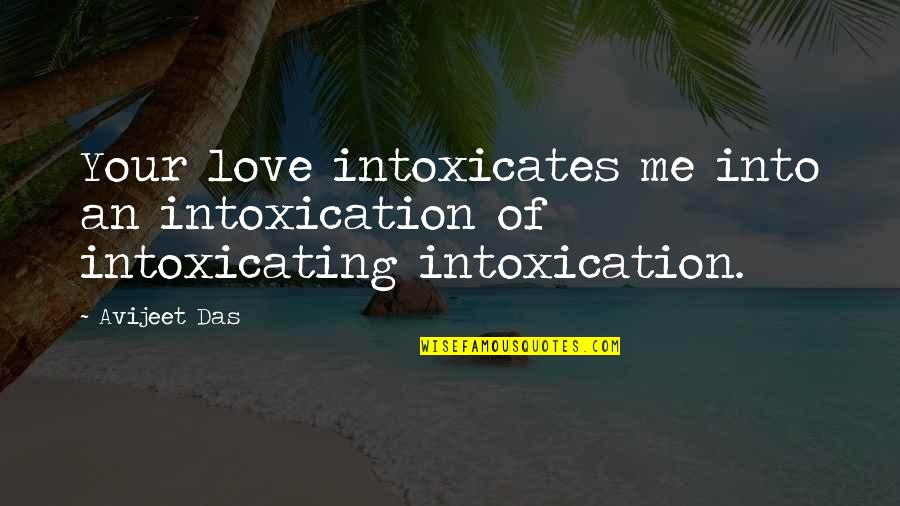 Love Poems Love Quotes By Avijeet Das: Your love intoxicates me into an intoxication of
