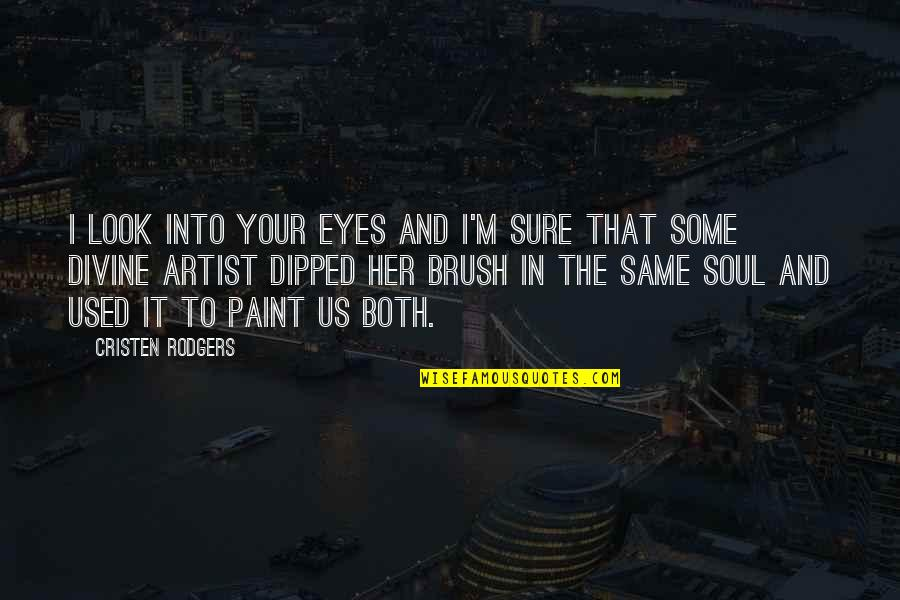 Love Poems Love Quotes By Cristen Rodgers: I look into your eyes and I'm sure