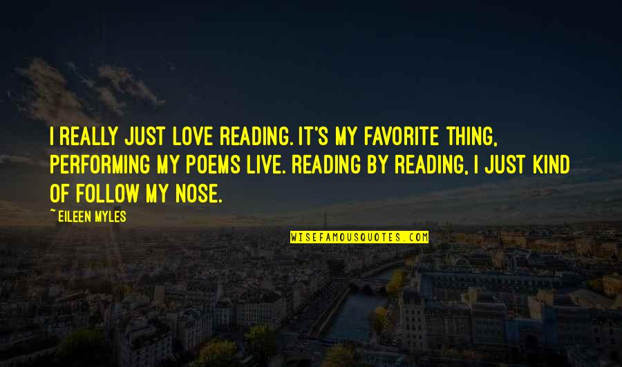 Love Poems Love Quotes By Eileen Myles: I really just love reading. It's my favorite