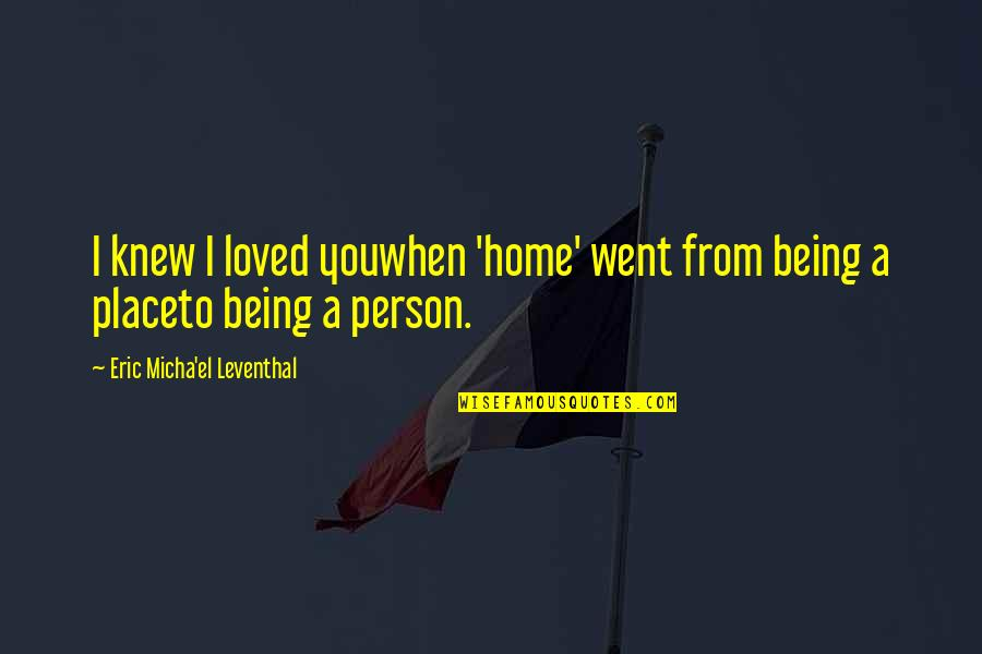 Love Poems Love Quotes By Eric Micha'el Leventhal: I knew I loved youwhen 'home' went from