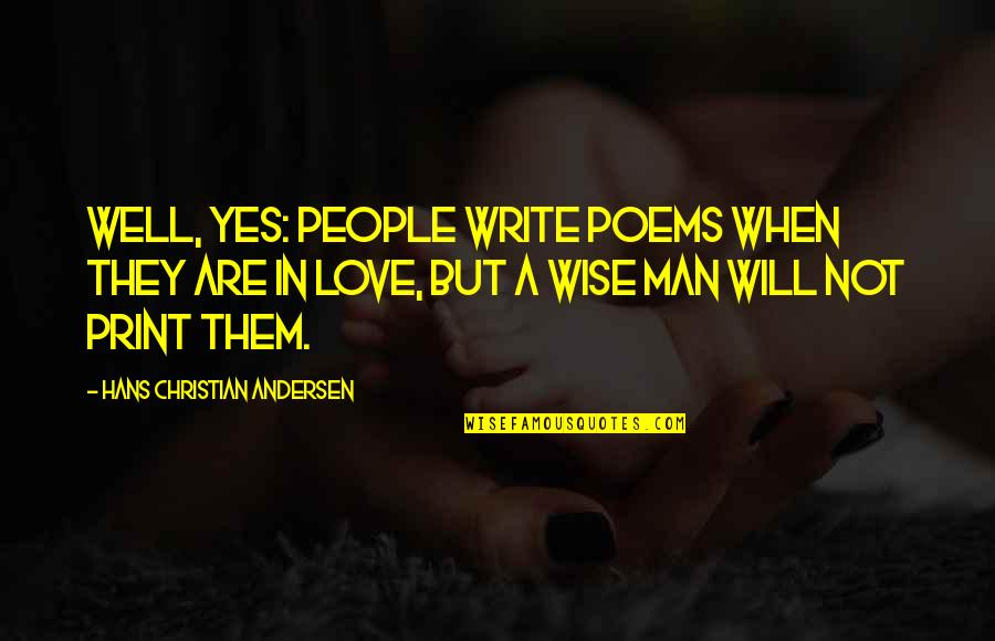Love Poems Love Quotes By Hans Christian Andersen: Well, yes: people write poems when they are