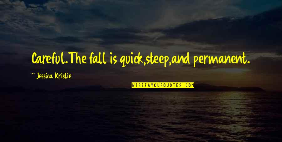 Love Poems Love Quotes By Jessica Kristie: Careful.The fall is quick,steep,and permanent.