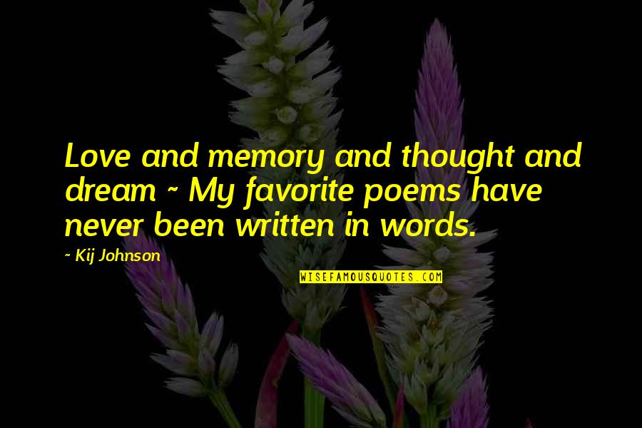 Love Poems Love Quotes By Kij Johnson: Love and memory and thought and dream ~