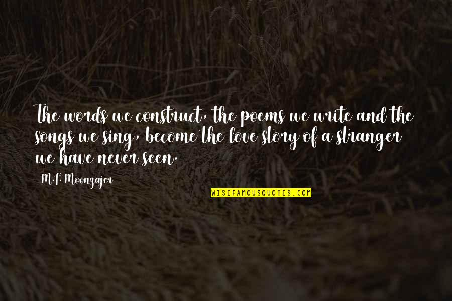 Love Poems Love Quotes By M.F. Moonzajer: The words we construct, the poems we write