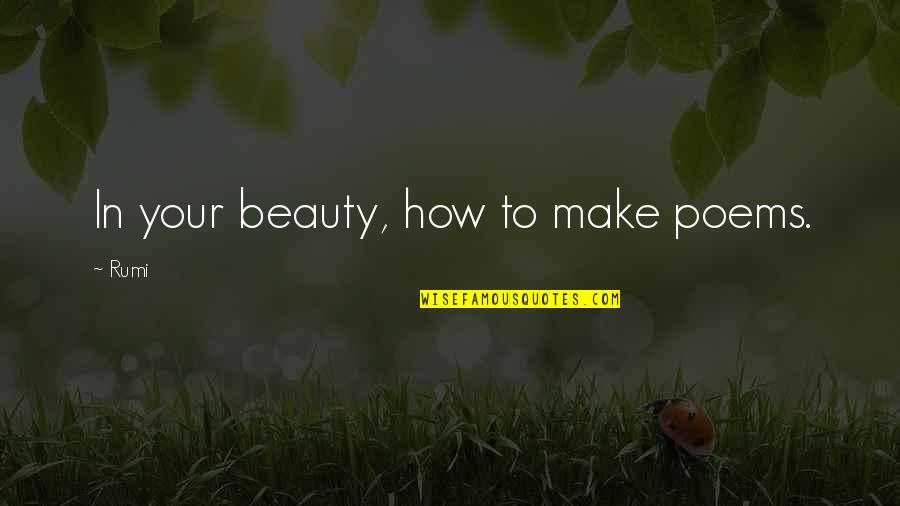 Love Poems Love Quotes By Rumi: In your beauty, how to make poems.