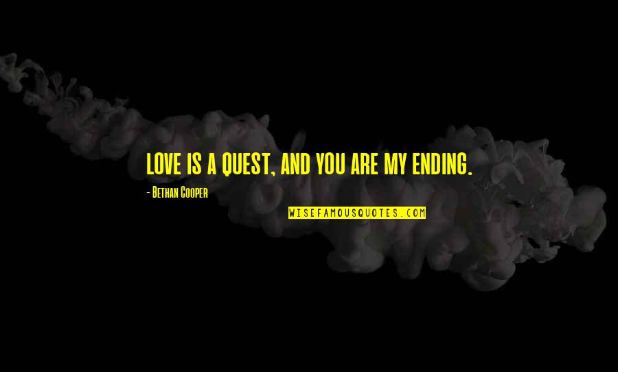 Love Quest Quotes By Bethan Cooper: love is a quest, and you are my
