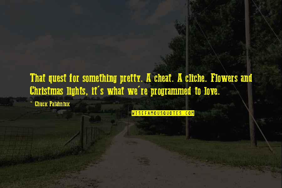 Love Quest Quotes By Chuck Palahniuk: That quest for something pretty. A cheat. A