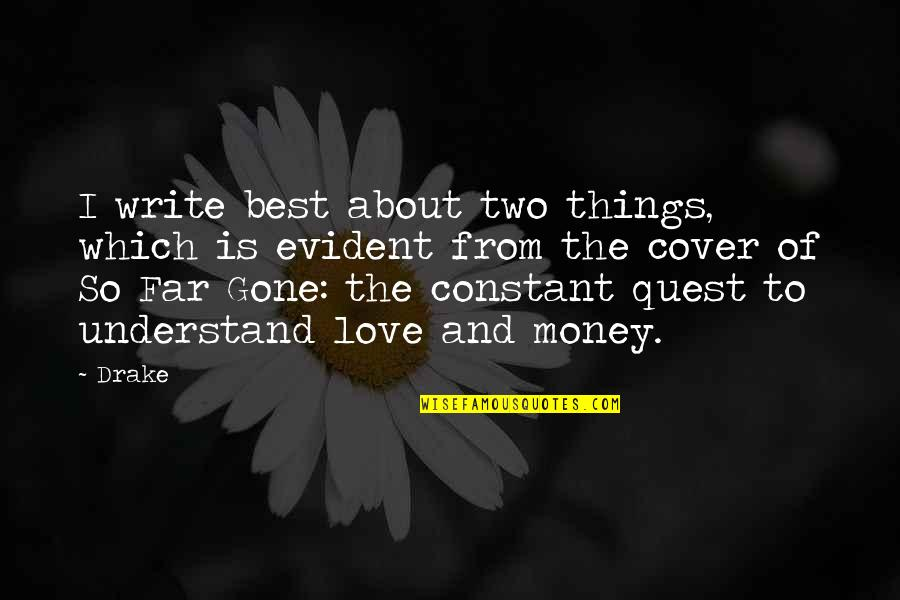 Love Quest Quotes By Drake: I write best about two things, which is