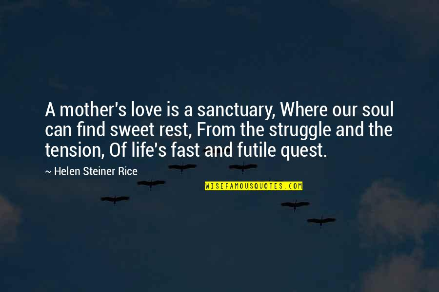 Love Quest Quotes By Helen Steiner Rice: A mother's love is a sanctuary, Where our