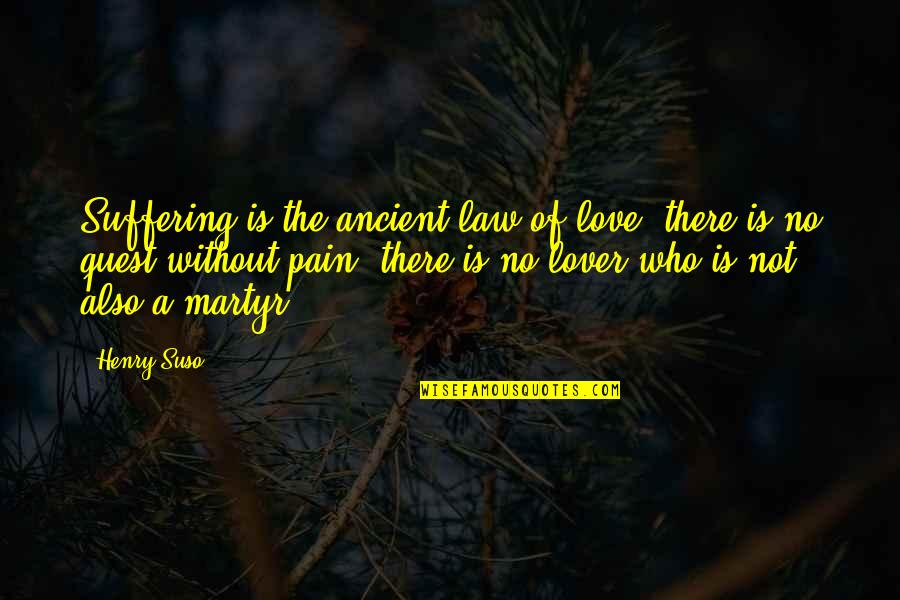 Love Quest Quotes By Henry Suso: Suffering is the ancient law of love; there