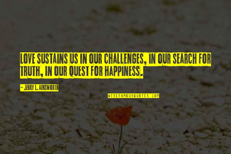 Love Quest Quotes By Jerry L. Ainsworth: Love sustains us in our challenges, in our