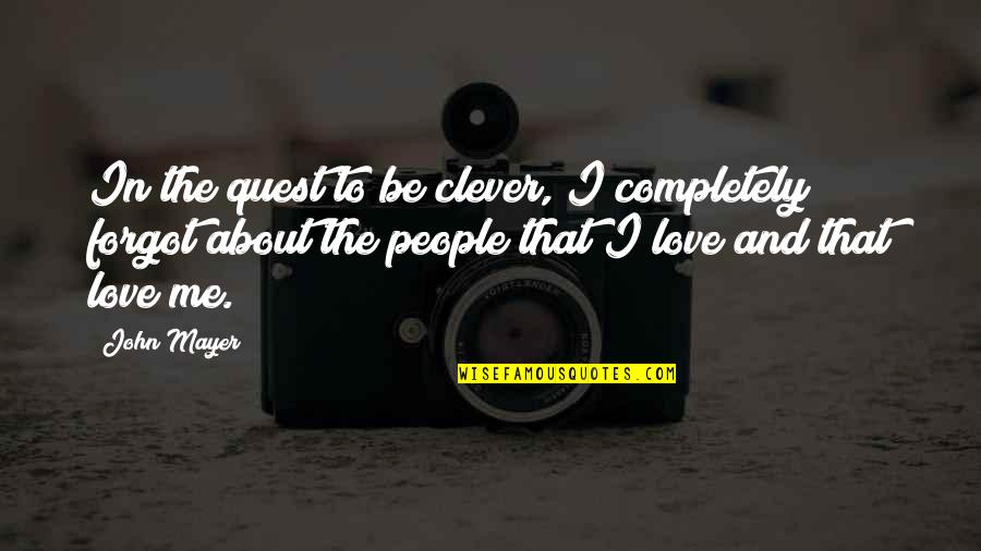 Love Quest Quotes By John Mayer: In the quest to be clever, I completely