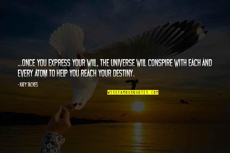 Love Quest Quotes By Katy Tackes: ...once you express your will, the Universe will