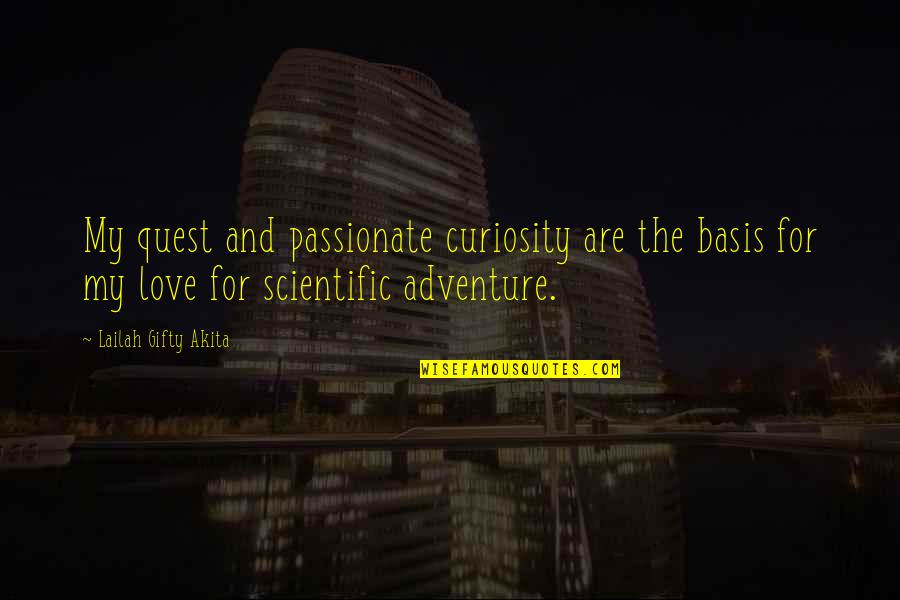 Love Quest Quotes By Lailah Gifty Akita: My quest and passionate curiosity are the basis