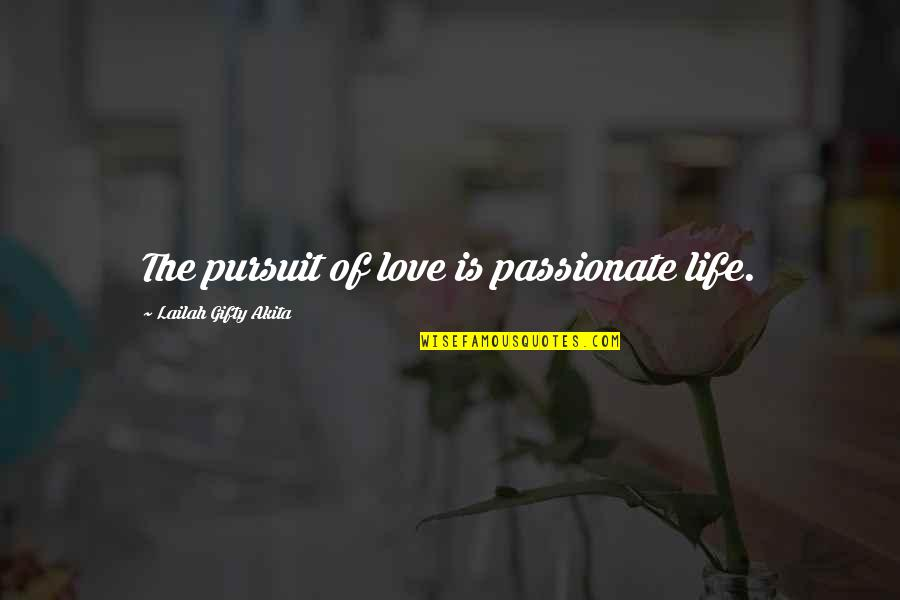 Love Quest Quotes By Lailah Gifty Akita: The pursuit of love is passionate life.