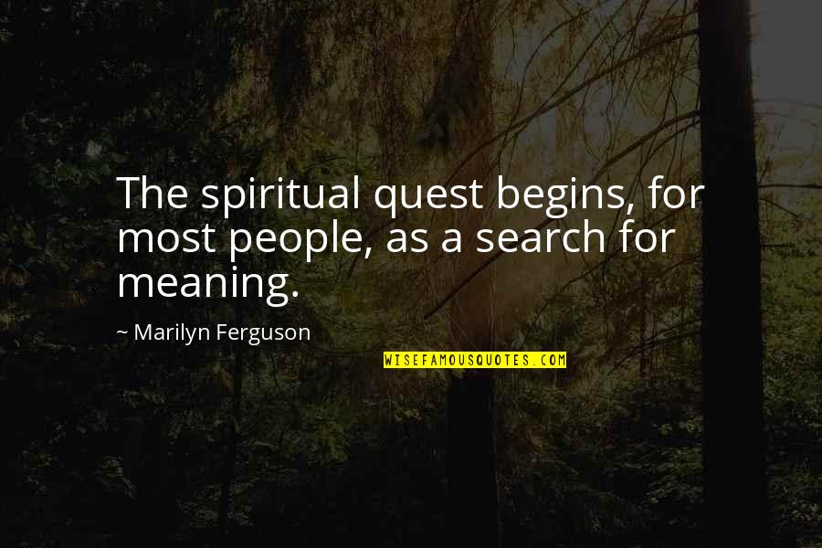 Love Quest Quotes By Marilyn Ferguson: The spiritual quest begins, for most people, as