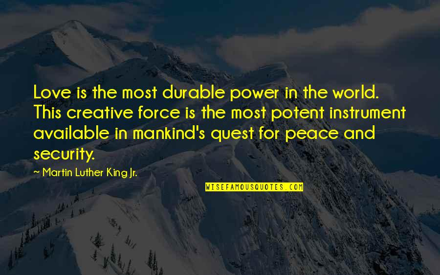 Love Quest Quotes By Martin Luther King Jr.: Love is the most durable power in the