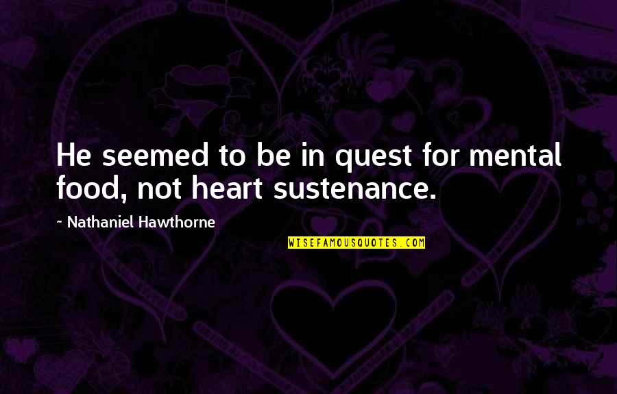 Love Quest Quotes By Nathaniel Hawthorne: He seemed to be in quest for mental
