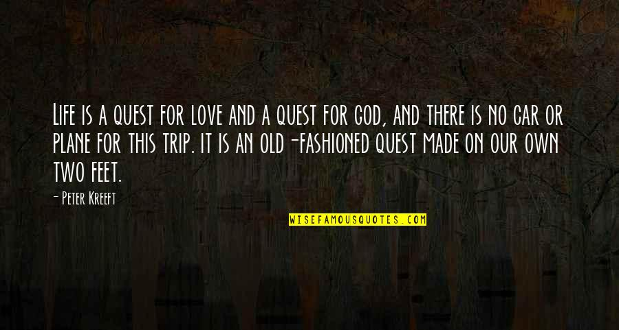 Love Quest Quotes By Peter Kreeft: Life is a quest for love and a