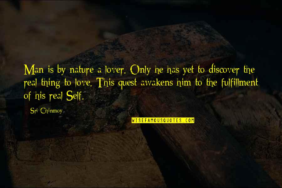 Love Quest Quotes By Sri Chinmoy: Man is by nature a lover. Only he