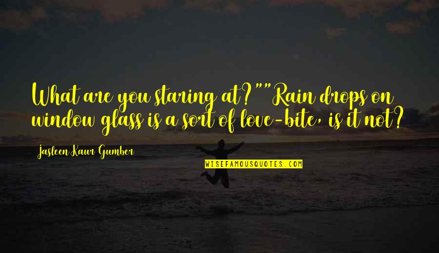 """Love Rainy Day Quotes By Jasleen Kaur Gumber: What are you staring at?""""""""Rain drops on window"""