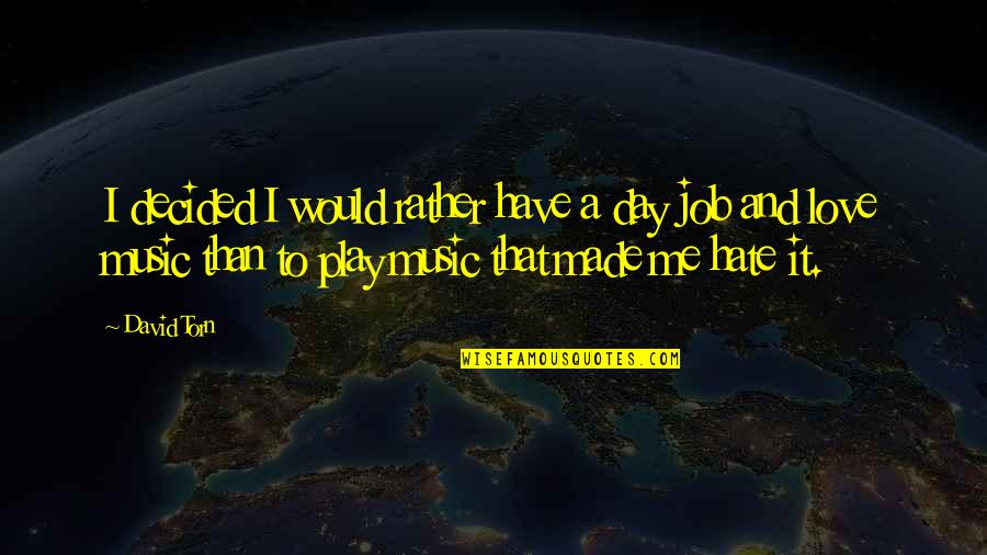 Love Rather Than Hate Quotes By David Torn: I decided I would rather have a day