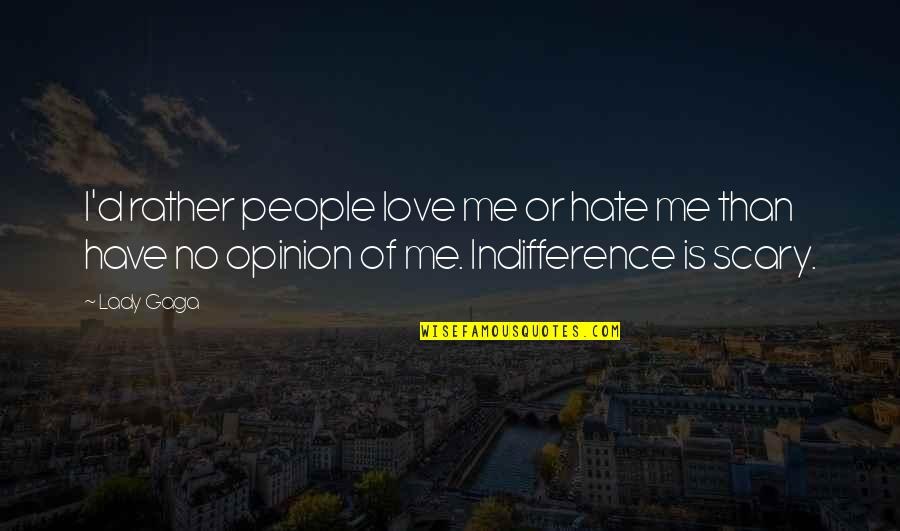 Love Rather Than Hate Quotes By Lady Gaga: I'd rather people love me or hate me