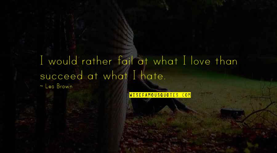 Love Rather Than Hate Quotes By Les Brown: I would rather fail at what I love
