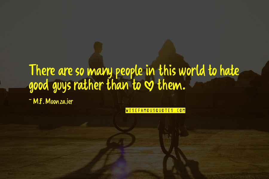 Love Rather Than Hate Quotes By M.F. Moonzajer: There are so many people in this world