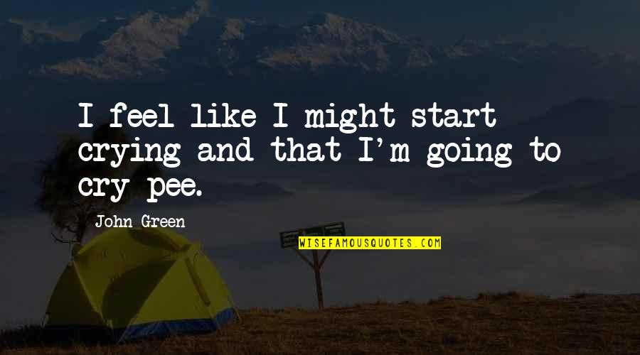 Love Red Hot Quotes By John Green: I feel like I might start crying and