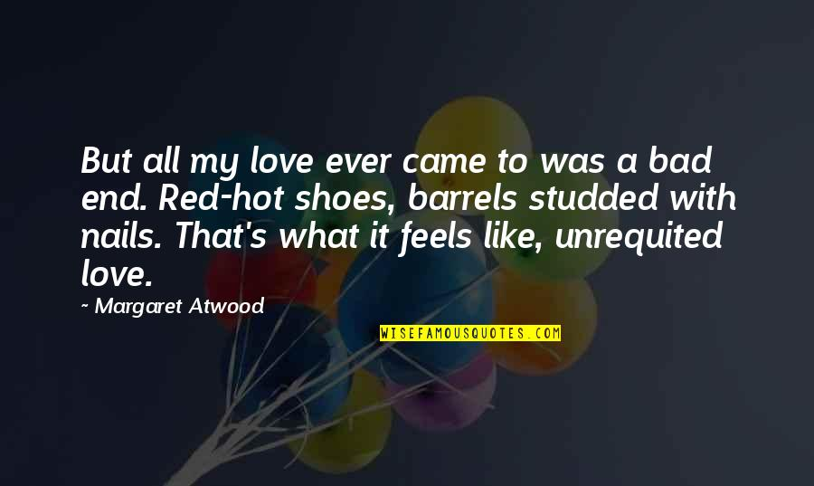 Love Red Hot Quotes By Margaret Atwood: But all my love ever came to was