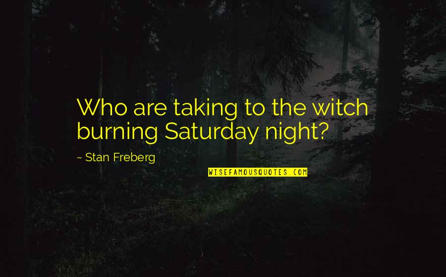 Love Red Hot Quotes By Stan Freberg: Who are taking to the witch burning Saturday