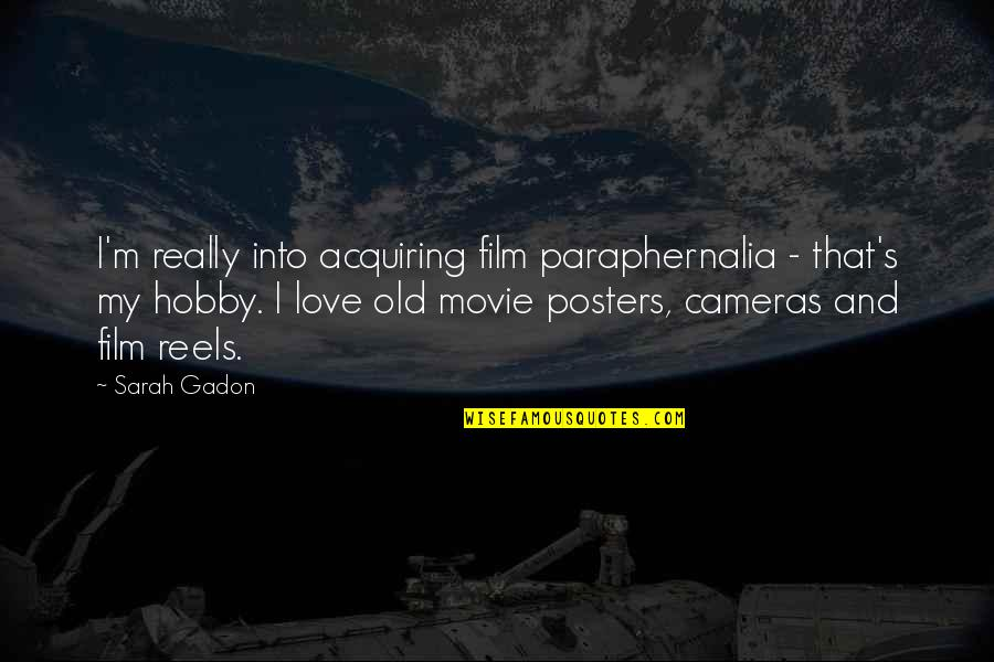 Love Reels Quotes By Sarah Gadon: I'm really into acquiring film paraphernalia - that's