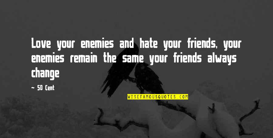Love Remain Quotes By 50 Cent: Love your enemies and hate your friends, your