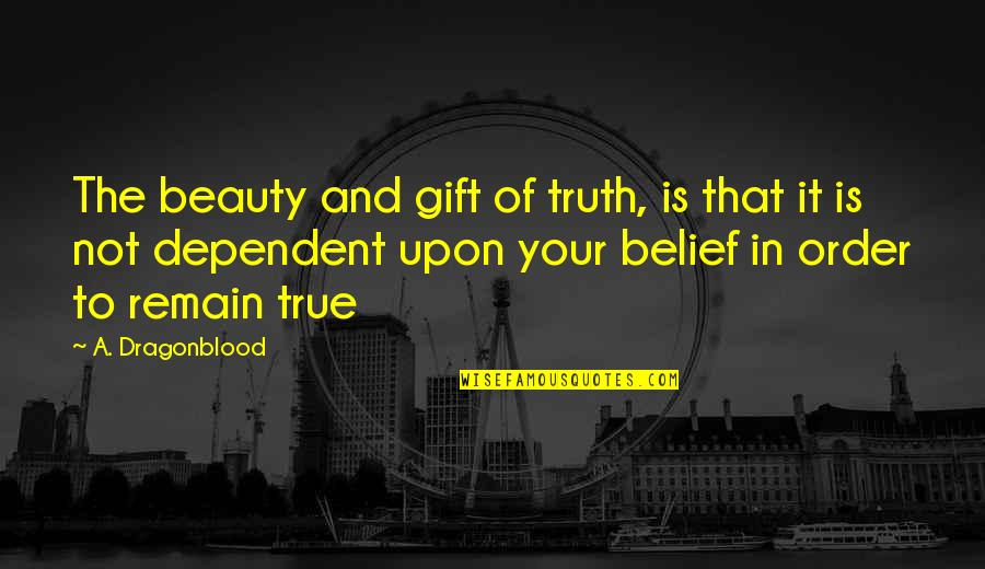 Love Remain Quotes By A. Dragonblood: The beauty and gift of truth, is that