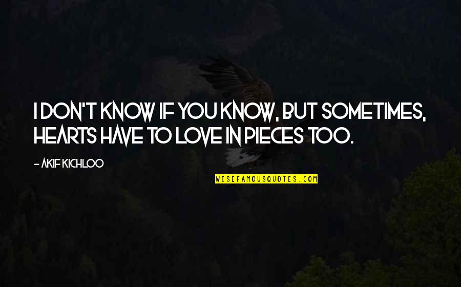 Love Remain Quotes By Akif Kichloo: I don't know if you know, but sometimes,