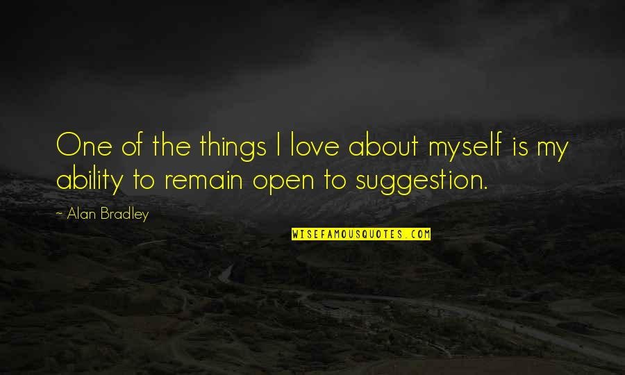 Love Remain Quotes By Alan Bradley: One of the things I love about myself