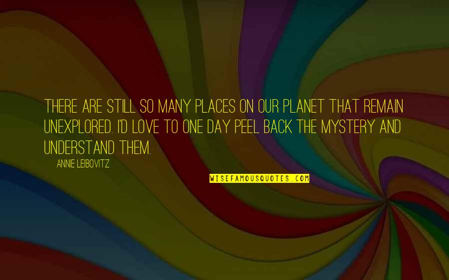 Love Remain Quotes By Annie Leibovitz: There are still so many places on our